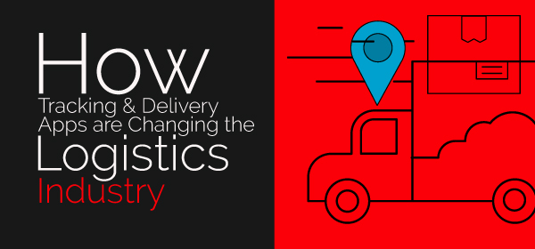 How Tracking & Delivery Apps Changing the Logistics Industry