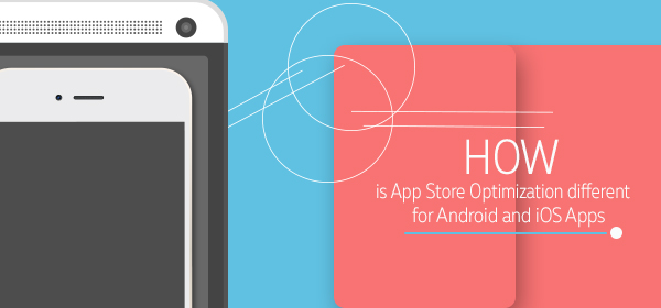 How is App Store Optimization different for Android and iOS Apps?