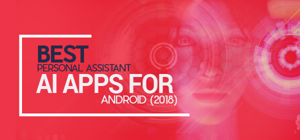 Best Personal Assistant AI Apps For Android | Redbytes