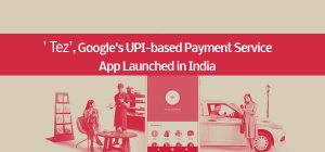 ' Tez', Google's UPI-based Payment Service App Launched in India