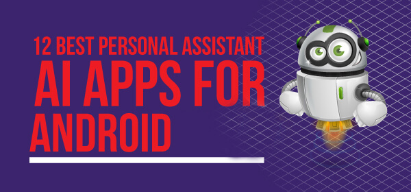 Best Personal Assistant AI Apps For Android