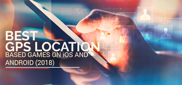 Best GPS Mobile Game Development on iOS and Android 2018