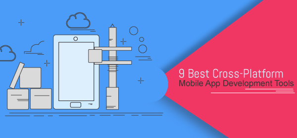 9 Best Cross-Platform Mobile App Development Tools