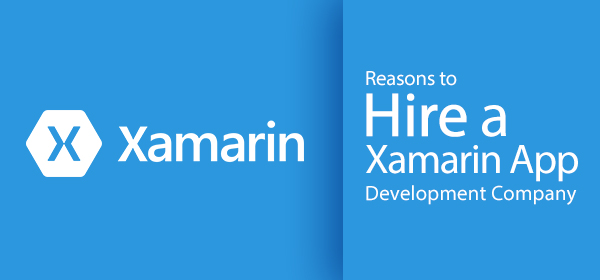 Reasons to Hire a Xamarin App Development Company