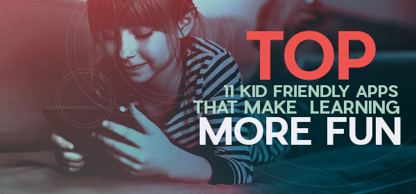 Top 11 Kid-friendly Apps That Make Learning more Fun | Educational app development services
