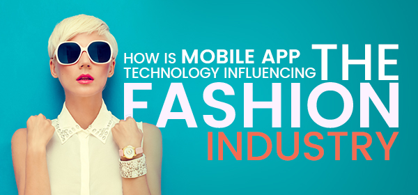 How is Mobile App Technology Influencing the Fashion Industry