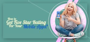 How to Get Five Star Rating For Mobile Apps?