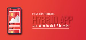 How To Create a Hybrid App With Android Studio