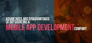 Pros and Cons of Outsourcing a Mobile App Development Company