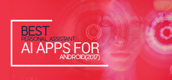 Personal Assistant AI Apps for Android 2017