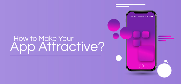 How To Make Your App Attractive