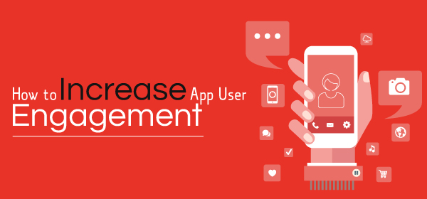 How to Increase App User Engagement