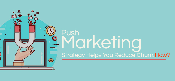 Push Marketing Strategy Helps You Reduce Churn. How?