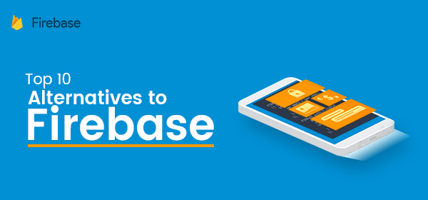 Top 10 Alternatives To Firebase | Redbytes Software