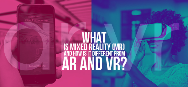 What is Mixed Reality (MR) and How is it Different from AR and VR?
