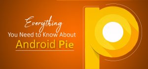 Everything You Need To Know About 'Android Pie'