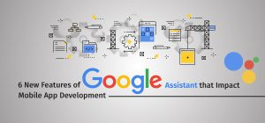 6 New Features of Google Assistant That Impact Mobile App Development