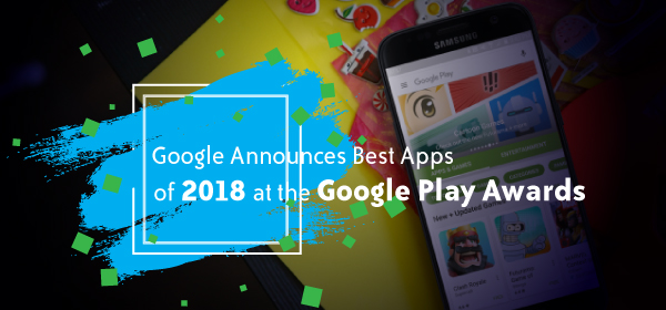 Google Announces Best Apps of 2018 at the Google Play Awards
