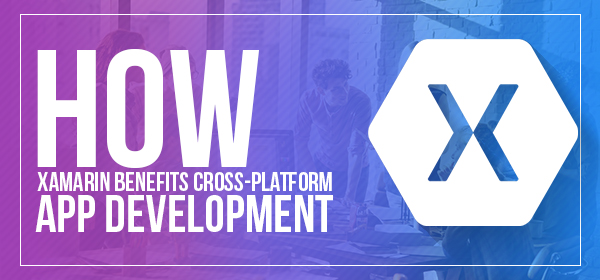 How Xamarin Benefits Cross-platform App Development