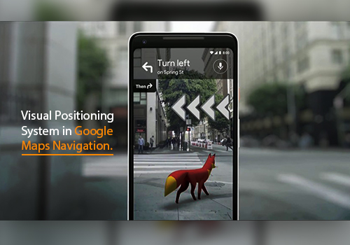 Visual Positioning System In Google Maps Navigation