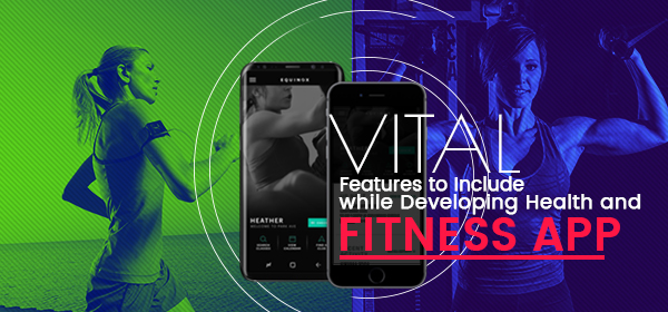 Vital Features To Include While Developing Health and Fitness Apps