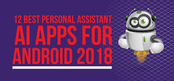 12 Best Personal Assistant AI Apps For Android 2018