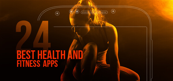24 Best Health and Fitness Apps