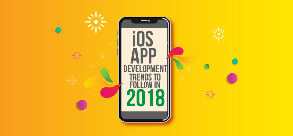 iOS App Development Trends To Follow in 2018