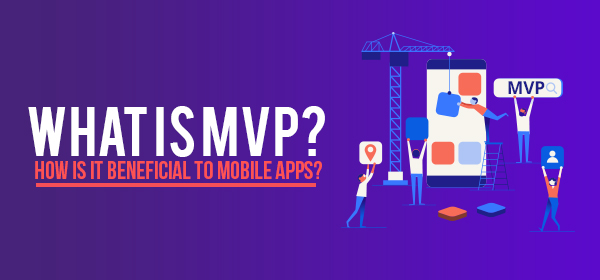 What is MVP? How is it Beneficial to Mobile Apps?