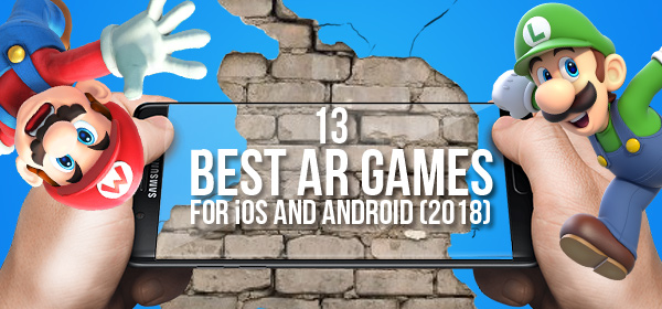 13 Best Augmented Reality Games For iOS and Android (2018)