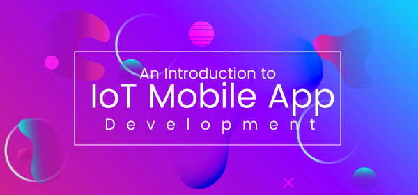 An Introduction to IoT Mobile App Development