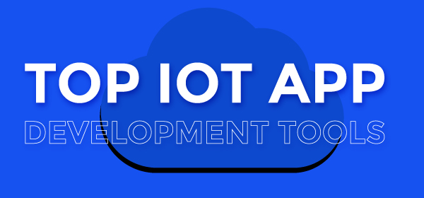 Top IoT App Development Tools 2018