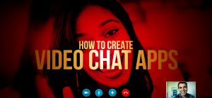 how to create video chat apps