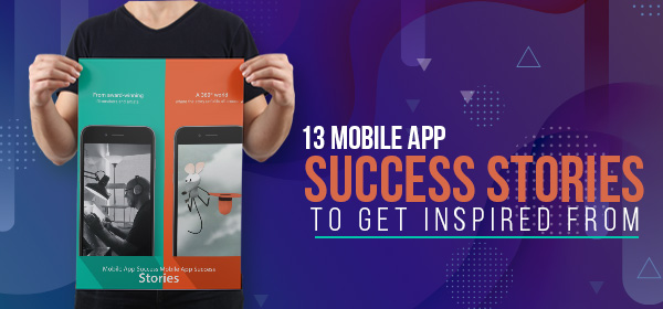 13 Mobile App Success Stories To Get Inspired From