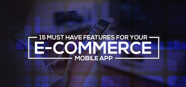 ecommerce mobile app features list
