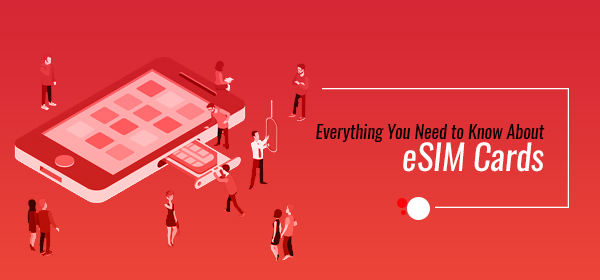 Everything You Need To Know About eSIM Cards