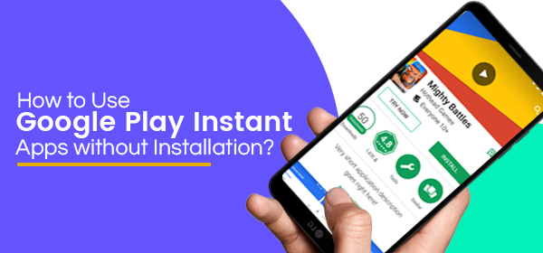How To Use Google Play Instant Apps Without Installation?