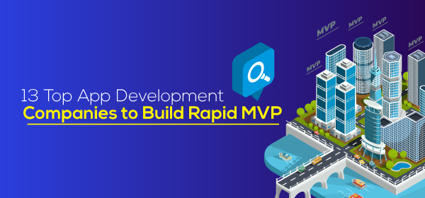 13 Top App Development Companies To Build Rapid MVP