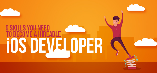 9 Skills you Need to Become a Hireable iOS Developer
