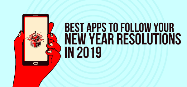Best Apps To Follow Your New Year Resolutions in 2019