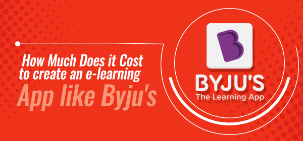 How Much Does it Cost to Create an e-learning App like Byju's