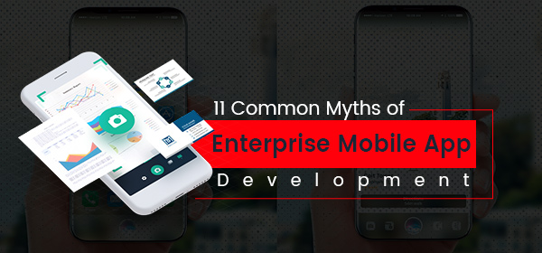 11 Common Myths of Enterprise Mobile App Development