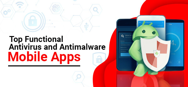 Top 13 Functional Antivirus and Antimalware Mobile Apps