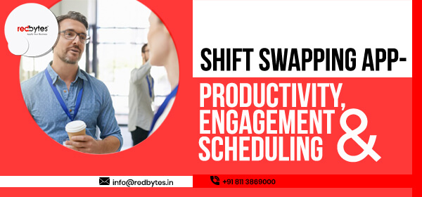 Shift Swapping App – Encourage Productivity and Engagement at Work