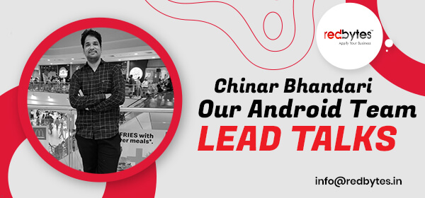 Chinar Bhandari, Our Android Team Lead Talks