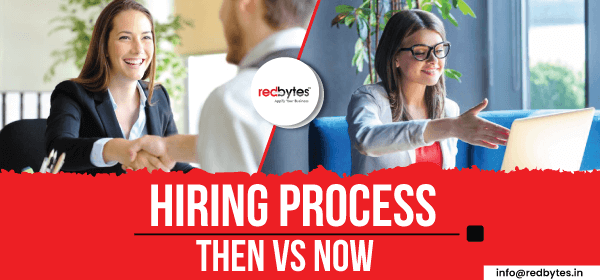 How the Hiring Process has Changed: Then VS Now