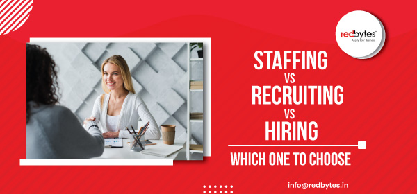 Staffing Vs Recruiting Vs Hiring: Which One to Choose ?